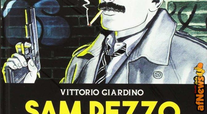 Vittorio Giardino: il ritorno integrale di Sam Pezzo!